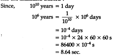 Mankind Has Existed For About 10 6 Years Whereas The Universe Is About 10 10 Year Old If The Age Of Universe Is Taken To Be One Day How Many Seconds Has The Mankind